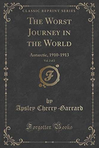 The Worst Journey in the World, Vol. 2 of 2: Antarctic, 1910-1913 (Classic Reprint)