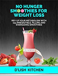 No Hunger Smoothies For Weight Loss: Rev Up Your Metabolism With 153 Irresistible, Filling And Energizing Smoothies by D'Lish Kitchen ebook deal