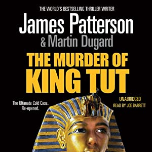 The Murder of King Tut: The Plot to Kill the Child King - A Nonfiction Thriller | [James Patterson, Martin Dugard]