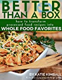 Better Than a Box: How to Transform Processed Food Recipes into Whole Foods Favorites (real food cookbook)