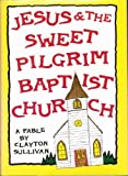 img - for Jesus & the Sweet Pilgrim Baptist Church: a Fable book / textbook / text book