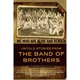 We Who Are Alive and Remain: Untold Stories from the Band of Brothersby Marcus Brotherton