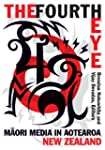 The Fourth Eye: M ori Media in Aotear...