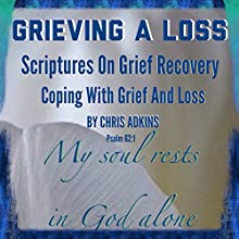 Grieving a Loss: Scriptures on Grief Recovery and Coping with Grief and Loss (       UNABRIDGED) by Chris Adkins Narrated by Rick Hord