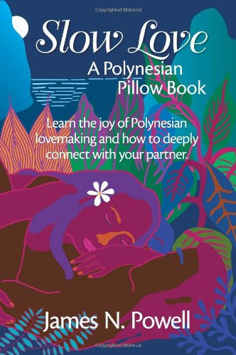 Slow Love: A Polynesian Pillow Book: James N. Powell: 9780980029703: Amazon.com: Books