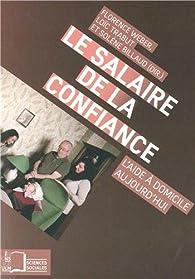 Le salaire de la confiance : L\'aide à domicile aujourd\'hui par Florence Weber