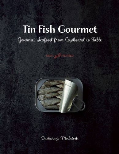 Tin Fish Gourmet: Gourmet Seafood From Cupboard To Table