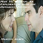 Man Vs. Woman: An Exploration into the Different Psyches | Marcus Albey