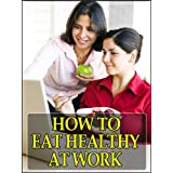 How to Eat Healthy At Work ~ Joe Rayland