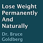 Lose Weight Permanently and Naturally | Bruce Goldberg