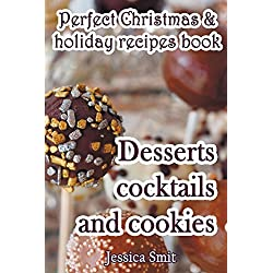 Perfect Christmas & holiday recipes book. Desserts cocktails and cookies: Includes recipes for kids