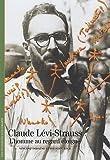 echange, troc Vincent Debaene, Frédéric Keck - Claude Lévi-Strauss : L'homme au regard éloigné