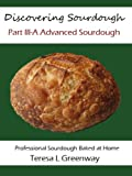 Discovering Sourdough Part III-A Advanced Sourdough