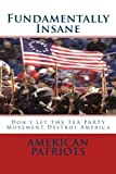 img - for Fundamentally Insane: Don't Let THE TEA PARTY Movement Destroy America by American Patriots (2011-08-15) book / textbook / text book