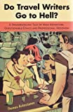 Do Travel Writers Go to Hell? (1741961114) by Kohnstamm, Thomas