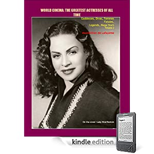 Volume 2.  World Cinema: The Greatest Actresses of All Time. Goddesses, Divas, Femmes Fatales, Legends, Mega Stars