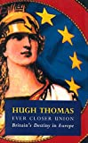 Ever Closer Union: Britain's Destiny in Europe (0091749190) by HUGH THOMAS