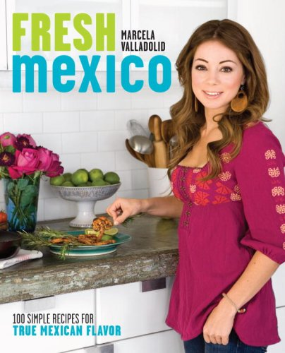 Fresh Mexico: 100 Simple Recipes for True Mexican Flavor image