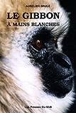 echange, troc Aurélien Brulé - Le gibbon à mains blanches