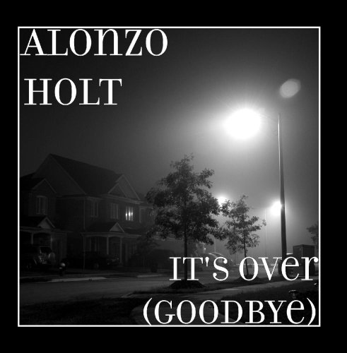 Alonzo Holt - It's over (Goodbye)
