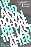 img - for Up And Down Before The Last After (A Collection Of Strange Thought Book 7) book / textbook / text book