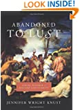 Abandoned to Lust: Sexual Slander and Ancient Christianity (Gender, Theory, and Religion)