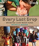 img - for Every Last Drop: Bringing Clean Water Home (Footprints) book / textbook / text book