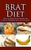 img - for BRAT Diet: The Ultimate Recipe Book for Curing Diarrhea and Indigestion (BRAT diet, Diarrhea, indigestion, feel better drink, Gastrointestinal, upset stomach, ... anti inflammatory, acid reflux solution 1) book / textbook / text book