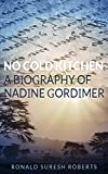 No Cold Kitchen: A Biography of Nadine Gordimer (English Edition)