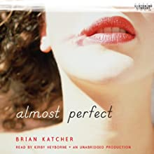 Almost Perfect (       UNABRIDGED) by Brian Katcher Narrated by Kirby Heyborne