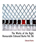 img - for The Works of the Right Honourable Edmund Burke Vol. 06 book / textbook / text book