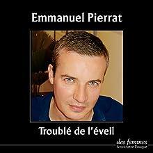 Troublé de l'éveil | Livre audio Auteur(s) : Emmanuel Pierrat Narrateur(s) : Emmanuel Pierrat