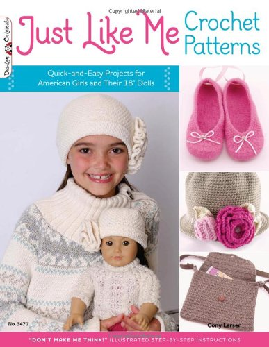 Just Like Me Crochet Patterns: Quick-and-Easy Projects for American Girls and Their 18