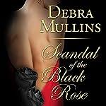 Scandal of the Black Rose   Debra Mullins