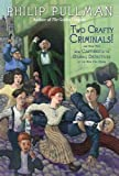 Two Crafty Criminals!: and how they were Captured by the Daring Detectives of the New Cut Gang (0307930351) by Pullman, Philip
