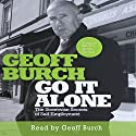 Go It Alone: The Streetwise Secrets of Self Employment Audiobook by Geoff Burch Narrated by Geoff Burch