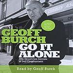 Go It Alone: The Streetwise Secrets of Self Employment | Geoff Burch