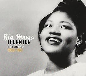 Big Mama Thornton - The Complete 1950-1961 Precious & Rare Collection