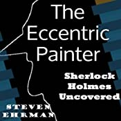 The Eccentric Painter (A Sherlock Holmes Uncovered Tale) | [Steven Ehrman]