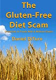 img - for The Gluten-Free Diet Scam: Chemicals in Foods With & Without Gluten book / textbook / text book