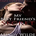 My Best Friend's Secret: Sexy Secrets, Vol. 2 | Mindy Wilde