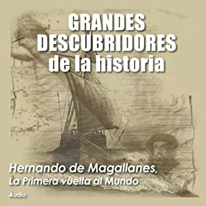 Hernando de Magallanes: La primera vuelta al mundo [Ferdinand Magellan: The First Around the World] | [Audiopodcast]