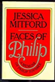 Faces of Philip:  A memoir of Philip Toynbee (0394532376) by Mitford, Jessica