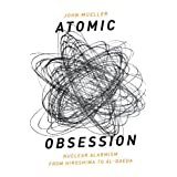 Atomic Obsession: Nuclear Alarmism from Hiroshima to Al-Qaedaby John Mueller