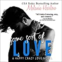 Some Sort of Love: Happy Crazy Love Series, Book 3 Audiobook by Melanie Harlow Narrated by Nelson Hobbs, Lucy Malone