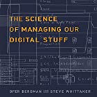 The Science of Managing Our Digital Stuff Hörbuch von Ofer Bergman, Steve Whitaker Gesprochen von: Walter Dixon