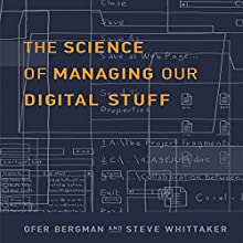 The Science of Managing Our Digital Stuff Audiobook by Ofer Bergman, Steve Whitaker Narrated by Walter Dixon
