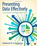 By Stephanie D. H. Evergreen Presenting Data Effectively: Communicating Your Findings for Maximum Impact (1st Edition)