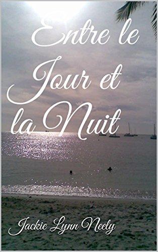 Jackie Lynn Neely - Entre le Jour et la Nuit (French Edition)