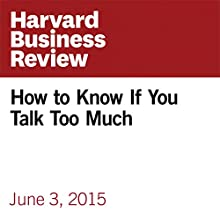 How to Know If You Talk Too Much (       UNABRIDGED) by Mark Goulston Narrated by Fleet Cooper